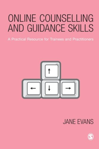 Online Counselling and Guidance Skills: A Practical Resource for Trainees and Practitioners: 0