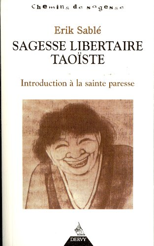 Sagesse libertaire taoïste : Introduction à la Sainte Paresse par Erik Sablé