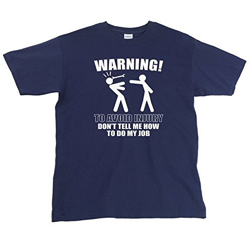 warning-to-avoid-injury-dont-tell-me-how-to-do-my-job-funny-mens-t-shirt-navy-s