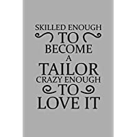 Skilled Enough To Become A Tailor  Crazy Enough To Love It: Notebook, Journal or Planner | Size 6 x 9 | 110 Lined Pages | Office Equipment | Great Gift idea for Christmas or Birthday for a Tailor