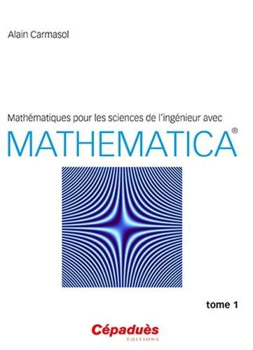 Mathématiques pour les sciences de l ingénieur avec Mathematica® - Tome 1