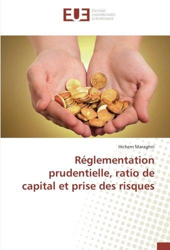 Reglementation prudentielle, ratio de capital et prise des risques par Hichem Maraghni