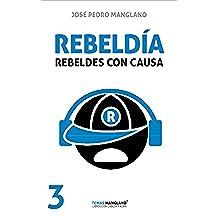 Rebeldía: Rebeldes con causa (Temas Manglano nº 3)