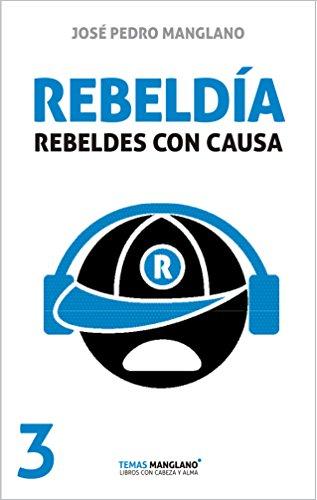 Rebeldía: Rebeldes con causa (Temas Manglano nº 3) por José Pedro Manglano