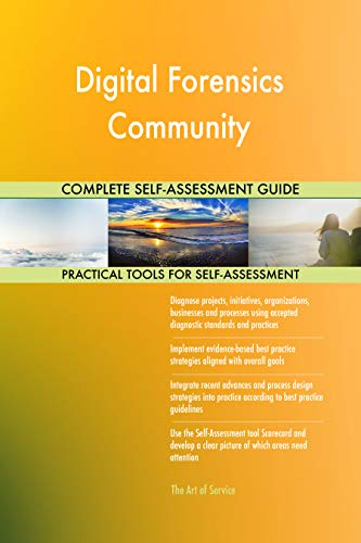 Digital Forensics Community All-Inclusive Self-Assessment - More than 700 Success Criteria, Instant Visual Insights, Comprehensive Spreadsheet Dashboard, Auto-Prioritized for Quick Results