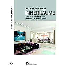 Innenräume: Handbuch zur Innenraumgestaltung Grundlagen – Planungshilfen - Beispiele