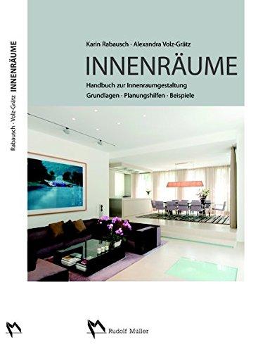 Innenräume: Handbuch zur Innenraumgestaltung Grundlagen - Planungshilfen - Beispiele