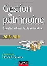 Gestion de patrimoine - 2018-2019 - Stratégies juridiques, fiscales et financières de Arnaud Thauvron
