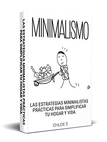 Minimalismo: Las Estrategias Minimalistas Prácticas Para Simplificar Tu Hogar Y Vida: Libro en Español/ Minimalist Living Minimalism Spanish book Version (Spanish Edition)