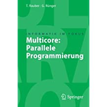 Multicore:: Parallele Programmierung (Informatik im Fokus) (German Edition)