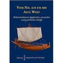 Vom Nil aus um die alte Welt: Rekonstruktionen ägyptischer, minoischer und griechischer Schiffe (Kataloge des Winckelmann-Museums)