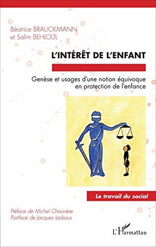 L'intérêt de l'enfant: Genèse et usages d'une notion équivoque en protection de l'enfance (Travail du social) par Béatrice Brauckmann
