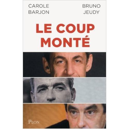 Le coup monté de Carole BARJON ,Bruno JEUDY ( 28 mars 2013 )