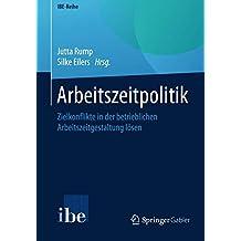Arbeitszeitpolitik: Zielkonflikte in der betrieblichen Arbeitszeitgestaltung lösen (IBE-Reihe)