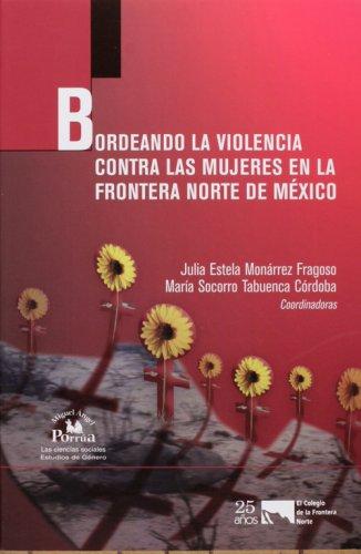 Bordeando la violencia contra las mujeres en la frontera norte de Mexico/ Violence Against Women in the Mexican Northern Border (Las ciencias ... genero/ The Social Sciences: Gender Studies)