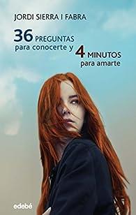 36 PREGUNTAS PARA CONOCERTE Y 4 MINUTOS PARA AMARTE par Jordi Sierra i Fabra