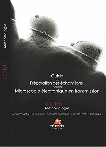 Guide de la préparation des échantillons pour la Microscopie électronique en transmission : Tome1, Méthodologie par Jeanne Ayache