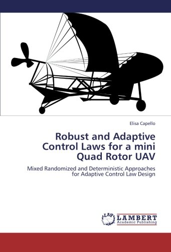 Robust and Adaptive Control Laws for a mini Quad Rotor UAV: Mixed Randomized and Deterministic Approaches for Adaptive Control Law Design