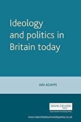 Ideology and Politics in Britain Today (Politics Today)