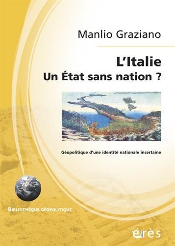 L'Italie, un Etat sans nation ? : Géopolitique d'une identité nationale incertaine