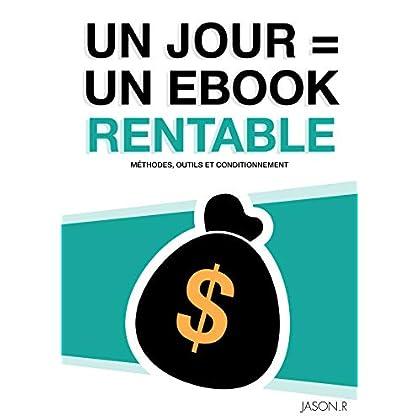 Un Jour = Un Ebook Rentable (comment écrire un ebook rentable, écrire un ebook en un jour): Un Jour = Un Ebook Rentable (comment écrire un ebook rentable, écrire un ebook en un jour)