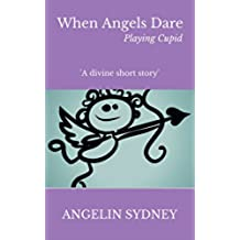 When Angels Dare: Playing Cupid (English Edition)