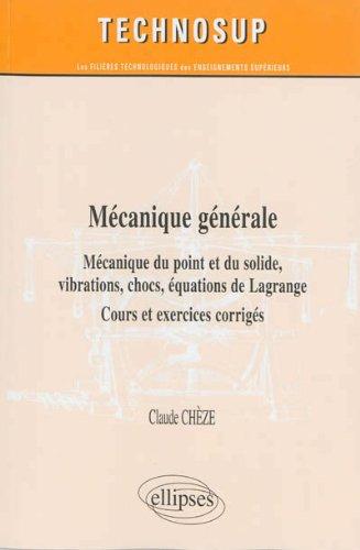 Mécanique Générale Mécanique du Point et du Solide Vibrations Chocs Équations de Lagrange Cours et Exercices Corrigés Niveau B