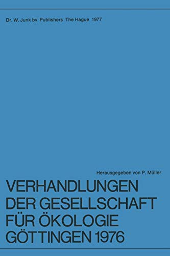 Verhandlungen der Gesellschaft für Ökologie, Göttingen 1976: 6. Jahresversammlung vom 20. bis 24. September 1976 in Göttingen (German Edition): 6: ... 20&Ndash;24 September 1976 in GÖTtingen
