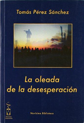 La Oleada De La Desesperación (Novísima biblioteca) por Tomás Pérez Sánchez