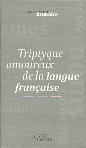Coffret Tryptique amoureux de la langue franaise: 3 volumes