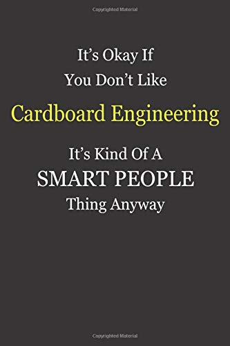 It\'s Okay If You Don\'t Like  Cardboard Engineering  It\'s Kind Of A Smart People Thing Anyway: Blank Lined Notebook Journal Gift Idea