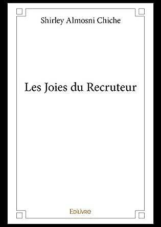 Les Joies du Recruteur (Classique) eBook: Chiche, Shirley Almosni: Amazon.fr
