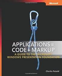 Applications = Code + Markup: A Guide to the Microsoft?de?ed???de??d??? Windows?de?ed???de??d??? Presentation Foundation: A Guide to the Microsoft Windows Presentation Foundation (Developer Reference) by Charles Petzold (2006-09-13)