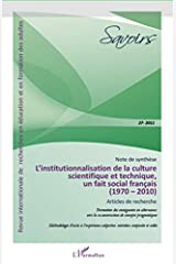 Institutionnalisation de la Culture Scientifique et Technique un Fait Social Français 1970 2010 Broché