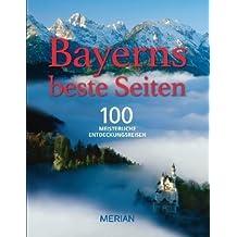 Bayerns beste Seiten: 100 meisterliche Entdeckungsreisen (MERIAN Solitäre)