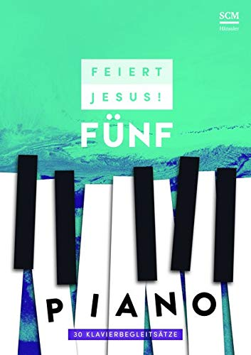 Feiert Jesus! 5 - Piano: 30 Klavierbegleitsätze (Feier Gesangbücher)