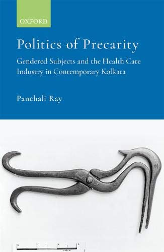 Politics of Precarity: Gendered Subjects and the Health Care Industry in Contemporary Kolkata