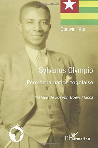 Sylvanus Olympio, père de la nation togolaise par Têtêvi Godwin Tété-Adjalogo