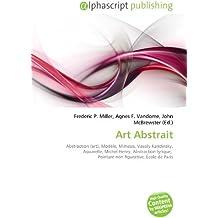 Art Abstrait: Abstraction (art), Modèle, Mimesis, Vassily Kandinsky, Aquarelle, Michel Henry, Abstraction lyrique,  Peinture non figurative, École de Paris