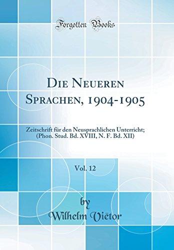 Die Neueren Sprachen, 1904-1905, Vol. 12: Zeitschrift für den Neusprachlichen Unterricht; (Phon. Stud. Bd. XVIII, N. F. Bd. XII) (Classic Reprint)