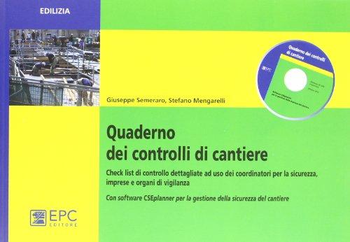 Quaderno dei controlli di cantiere. Check list di controllo dettagliate ad uso dei coordinatori per la sicurezza, imprese e organi di vigilanza