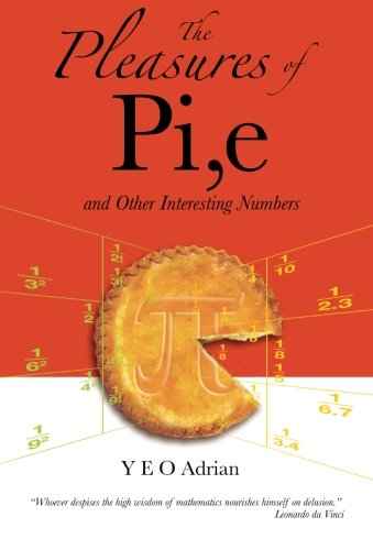 Pleasures Of Pi, E And Other Interesting Numbers, The