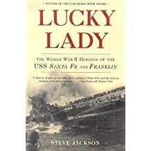 [(Lucky Lady: The World War II Heroics of the USS Santa Fe and Franklin)] [Author: Steve Jackson] published on (December, 2003)