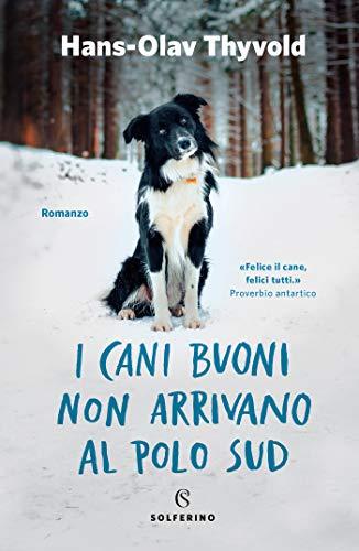 I cani buoni non arrivano al Polo Sud eBook: Thyvold, Hans-Olav ...