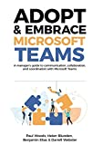 Adopt & Embrace Microsoft Teams: A manager's guide to communication, collaboration and coordination with Microsoft Teams (English Edition)