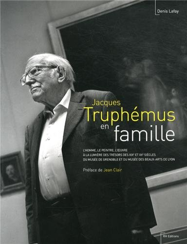 Jacques Truphémus en famille : L'homme, le peintre, l'oeuvre à la lumière des trésors des XIXe et XXe siècles du musée de Grenoble et du musée des Beaux-Arts de Lyon