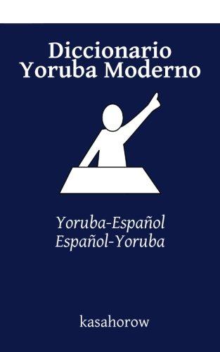 Diccionario Yoruba Moderno: Yoruba-Español, Español-Yoruba par kasahorow