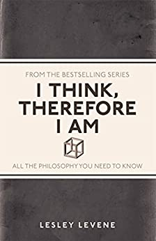 I Think Therefore I Am: All the Philosophy You Need to Know par [Levene, Lesley]