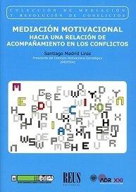 Mediación motivacional: Hacia una relación de acompañamiento en los conflictos (Mediación y resolución de conflictos)