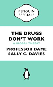 The Drugs Don't Work: A Global Threat (Penguin Speci